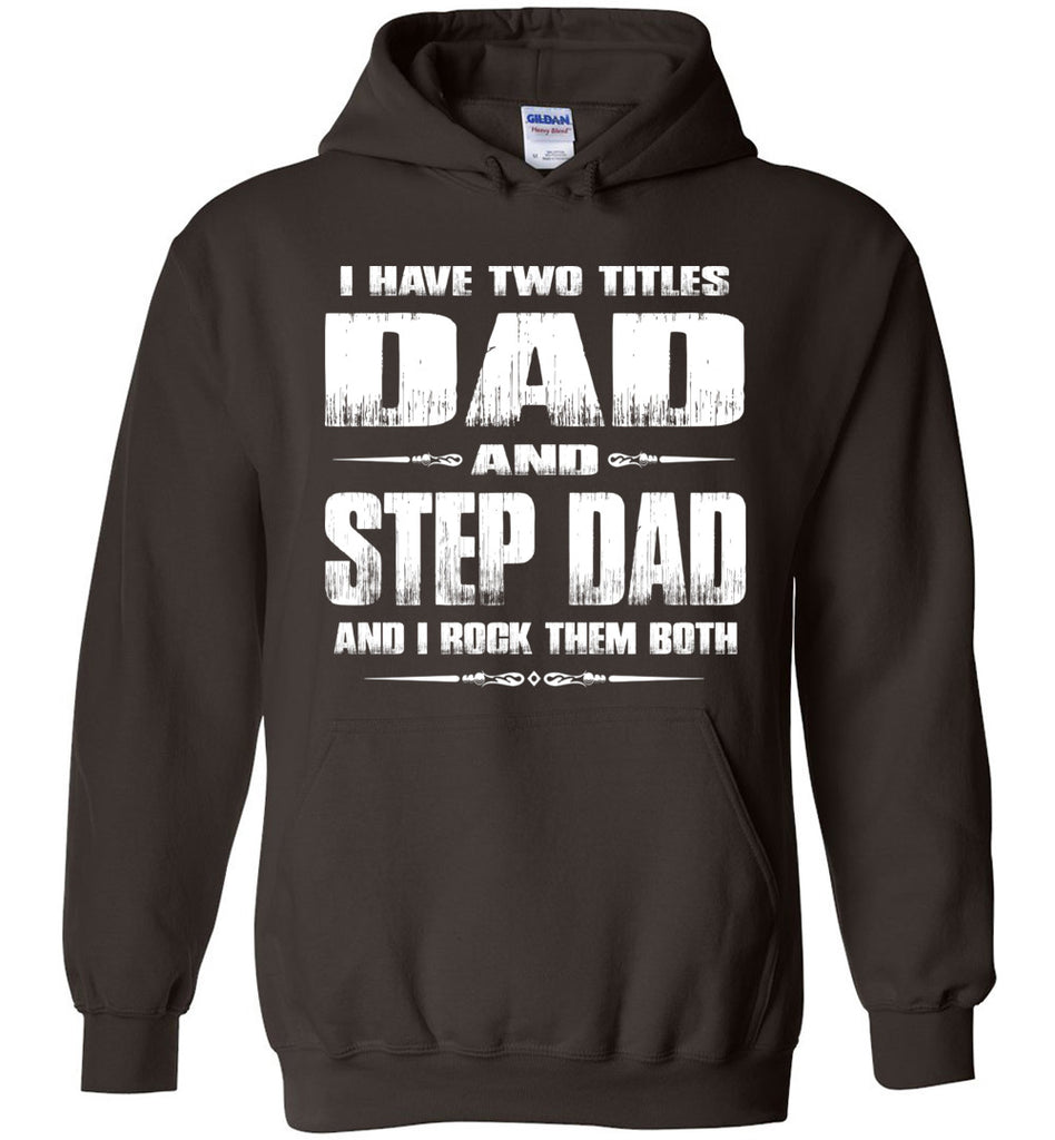 I Have Two Titles Dad And Step Dad And I Rock Them Both Step Dad Hoodies brown