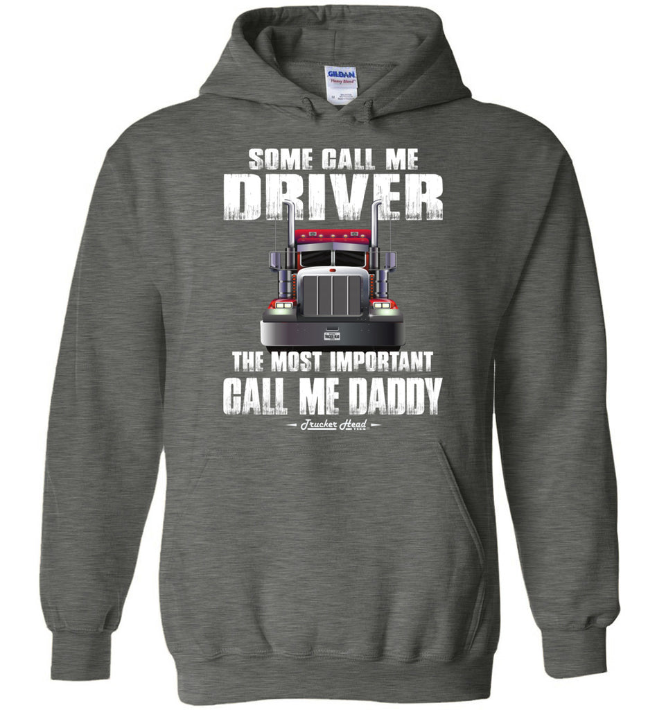 Some Call Me Driver The Most Important Call Me Daddy Truck Driver Hoodies dark heather