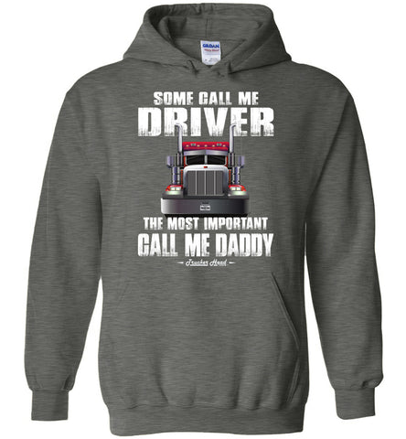 Image of Some Call Me Driver The Most Important Call Me Daddy Truck Driver Hoodies dark heather