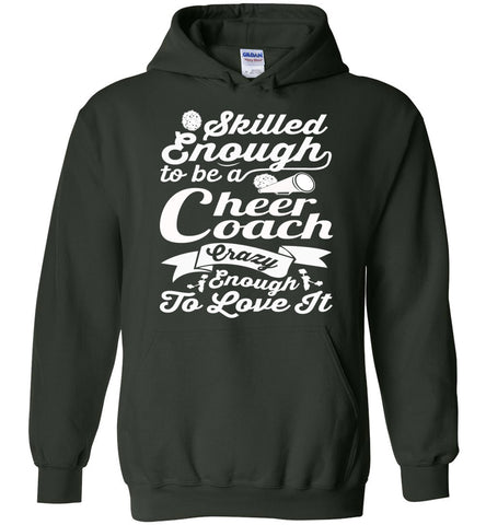 Image of Skilled Enough To Be A Cheer Coach Crazy Enough To Love It Cheer Coach Hoodie forest green