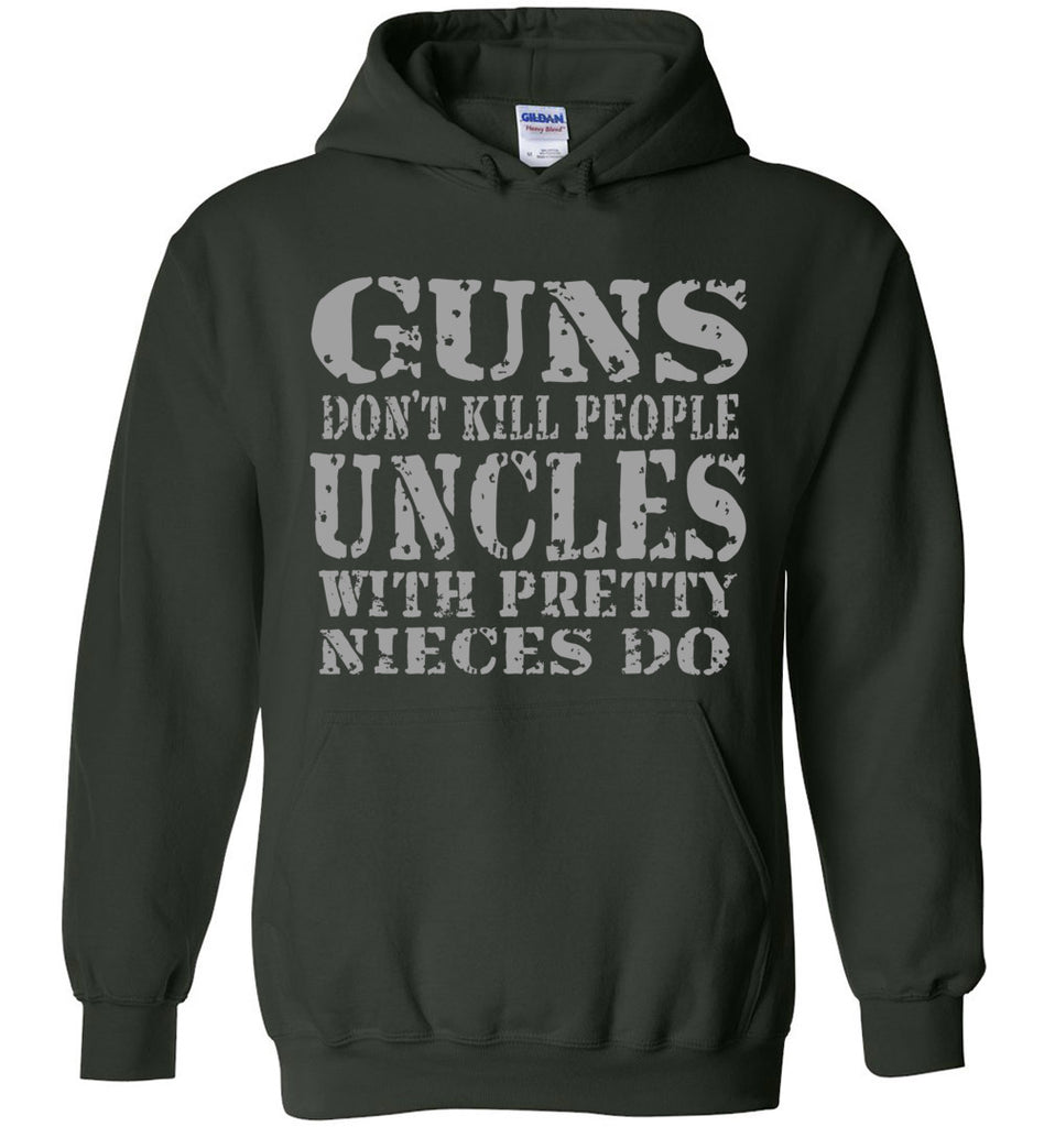 Guns Don't Kill People Uncles With Pretty Nieces Do Funny Uncle Hoodie green