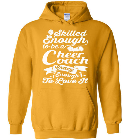 Skilled Enough To Be A Cheer Coach Crazy Enough To Love It Cheer Coach Hoodie gold