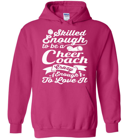 Image of Skilled Enough To Be A Cheer Coach Crazy Enough To Love It Cheer Coach Hoodie pink