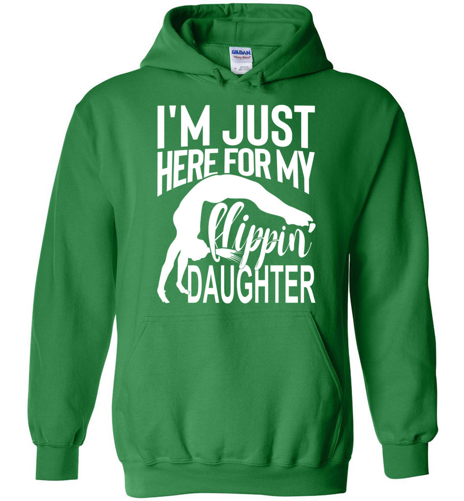 I'm Just Here For My Flippin' Daughter Funny Gymnastics Hoodie green