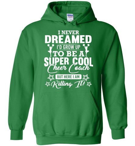 I Never Dreamed I'd Grow Up To Be A Super Cool Cheer Coach Hoodie Irish green