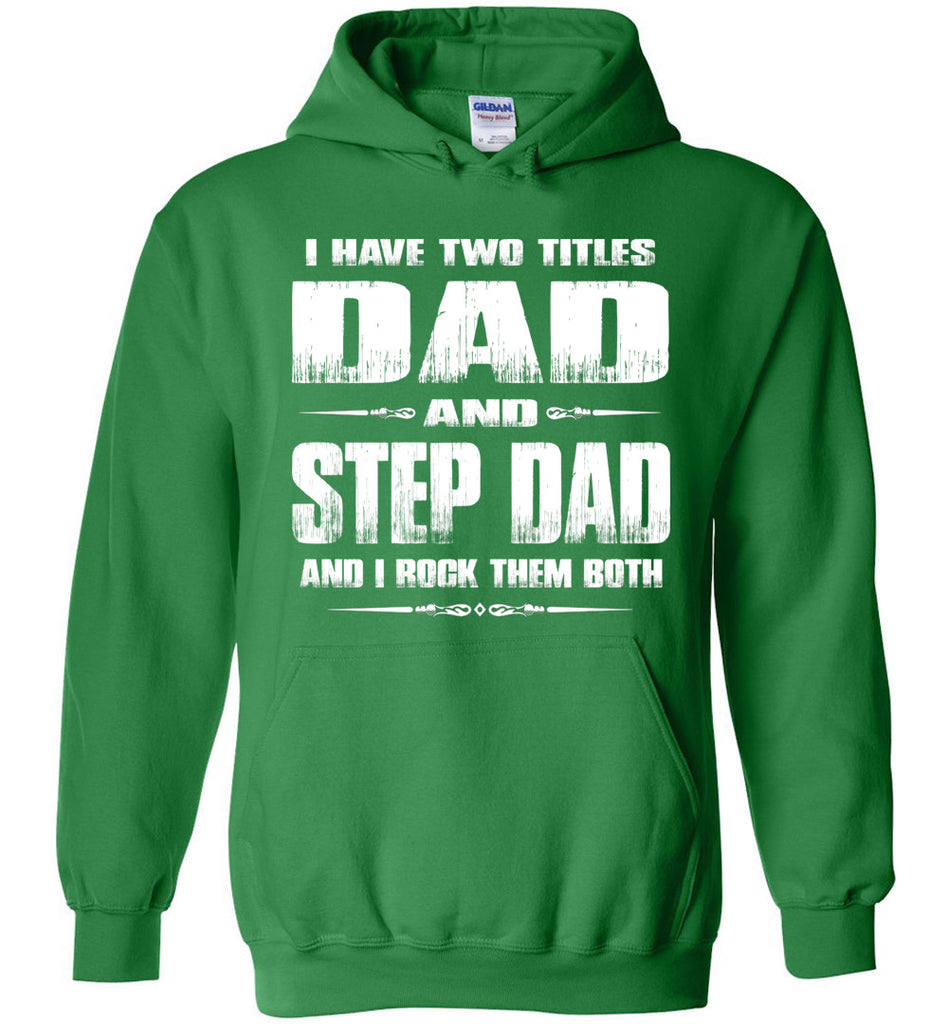 I Have Two Titles Dad And Step Dad And I Rock Them Both Step Dad Hoodies green