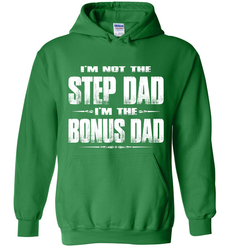 I'm Not The Step Dad I'm The Bonus Dad Hoodie green
