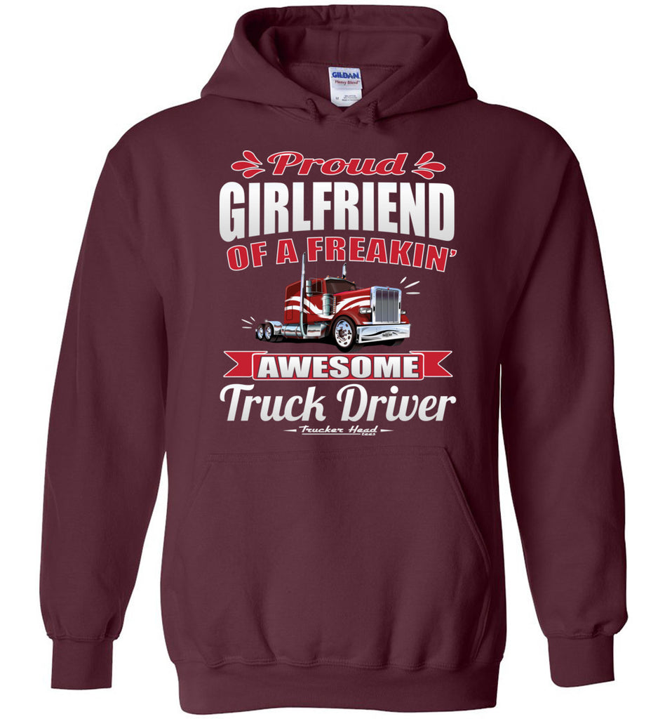 Proud Girlfriend Of A Freakin' Awesome Truck Driver Trucker Girlfriend Hoodie maroon