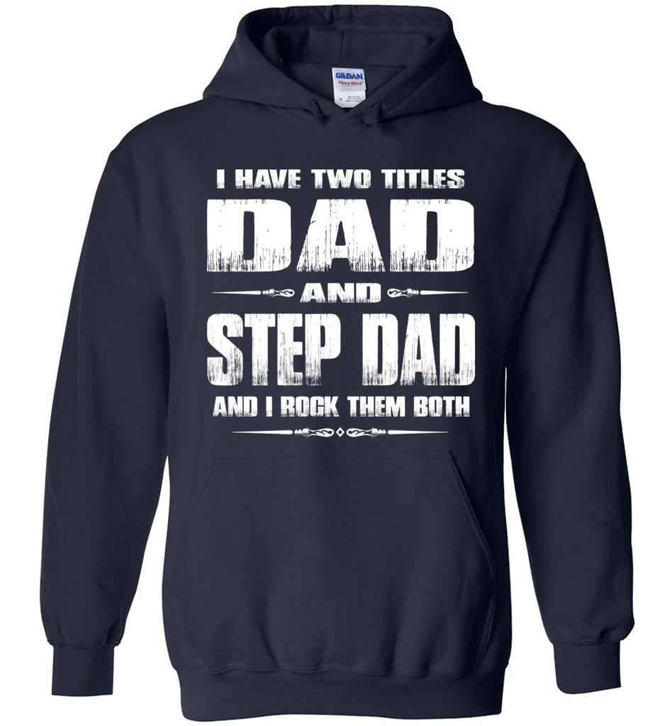 I Have Two Titles Dad And Step Dad And I Rock Them Both Step Dad Hoodies navy