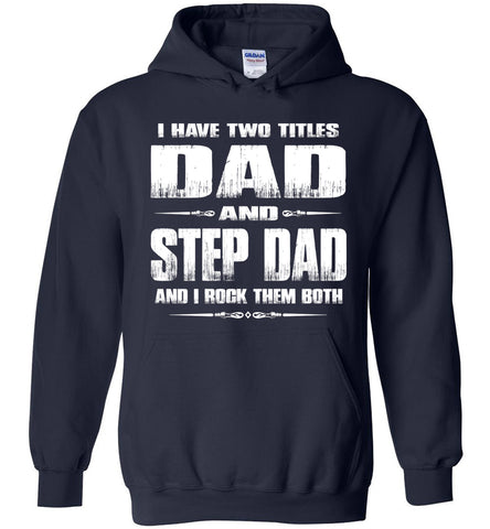 Image of I Have Two Titles Dad And Step Dad And I Rock Them Both Step Dad Hoodies navy