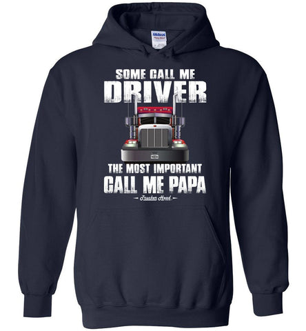 Some Call Me Driver The Most Important Call Me Papa Truck Driver Hoodies navy
