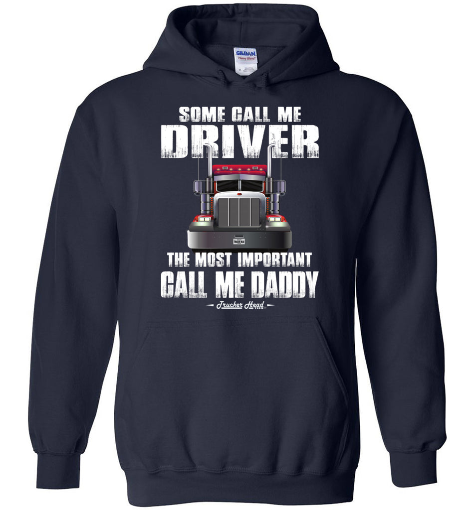 Some Call Me Driver The Most Important Call Me Daddy Truck Driver Hoodies navy