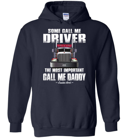 Image of Some Call Me Driver The Most Important Call Me Daddy Truck Driver Hoodies navy