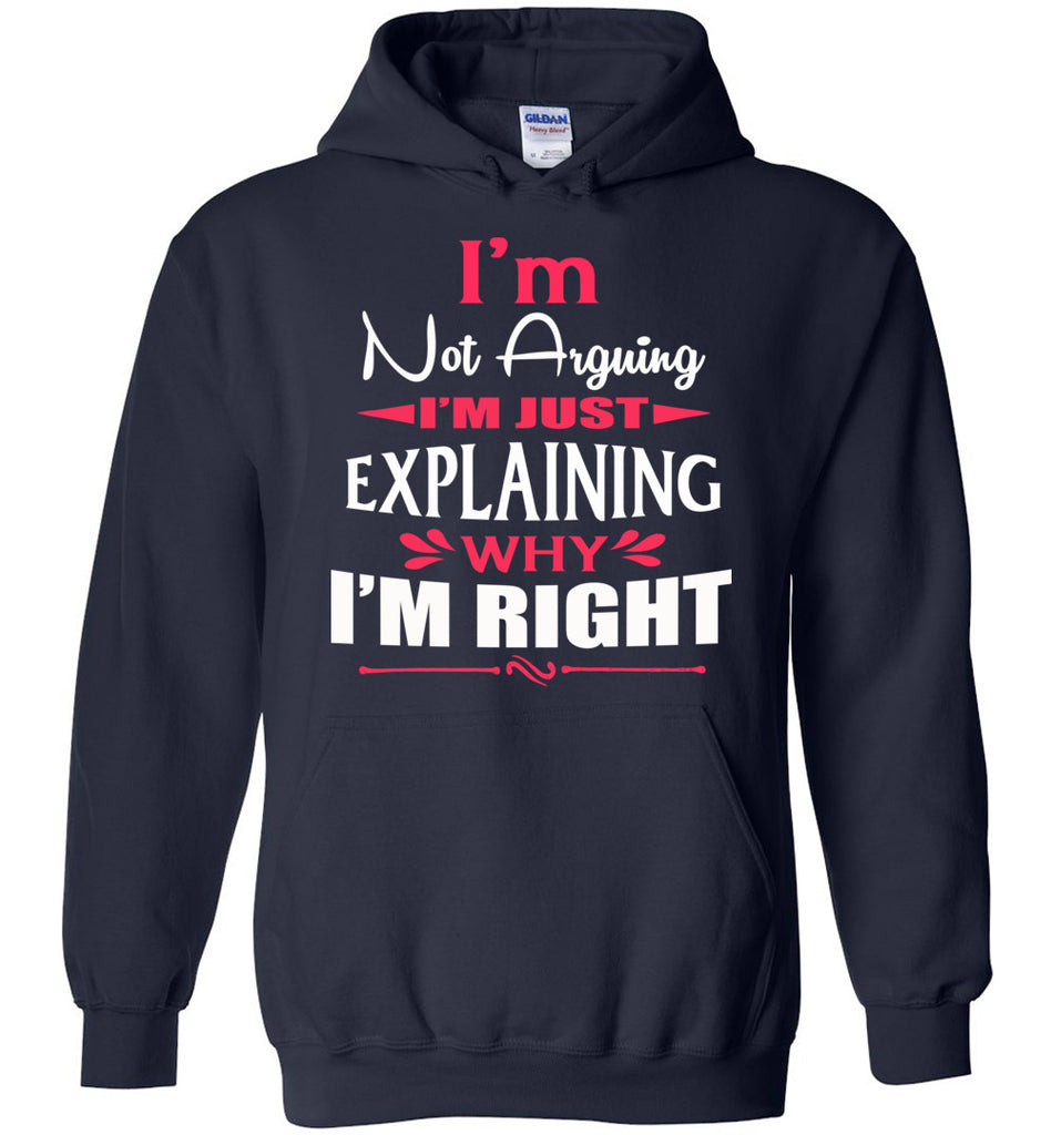 I'm Not Arguing I'm Just Explaining Why I'm Right Sarcastic Hoodies | Funny hoodies navy
