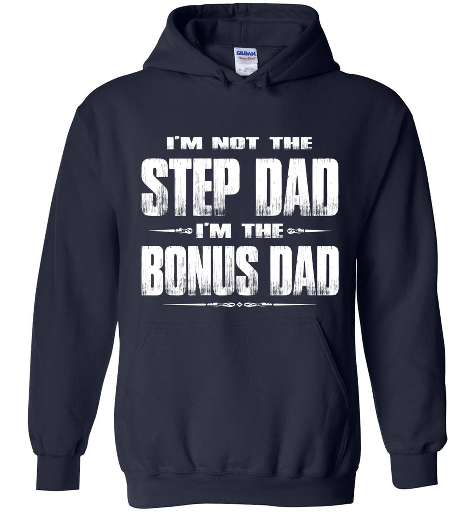 I'm Not The Step Dad I'm The Bonus Dad Hoodie navy
