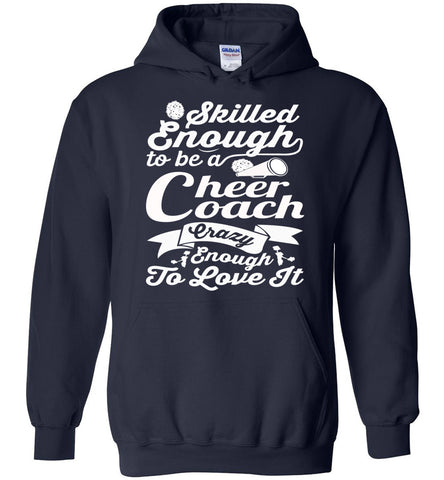 Image of Skilled Enough To Be A Cheer Coach Crazy Enough To Love It Cheer Coach Hoodie navy