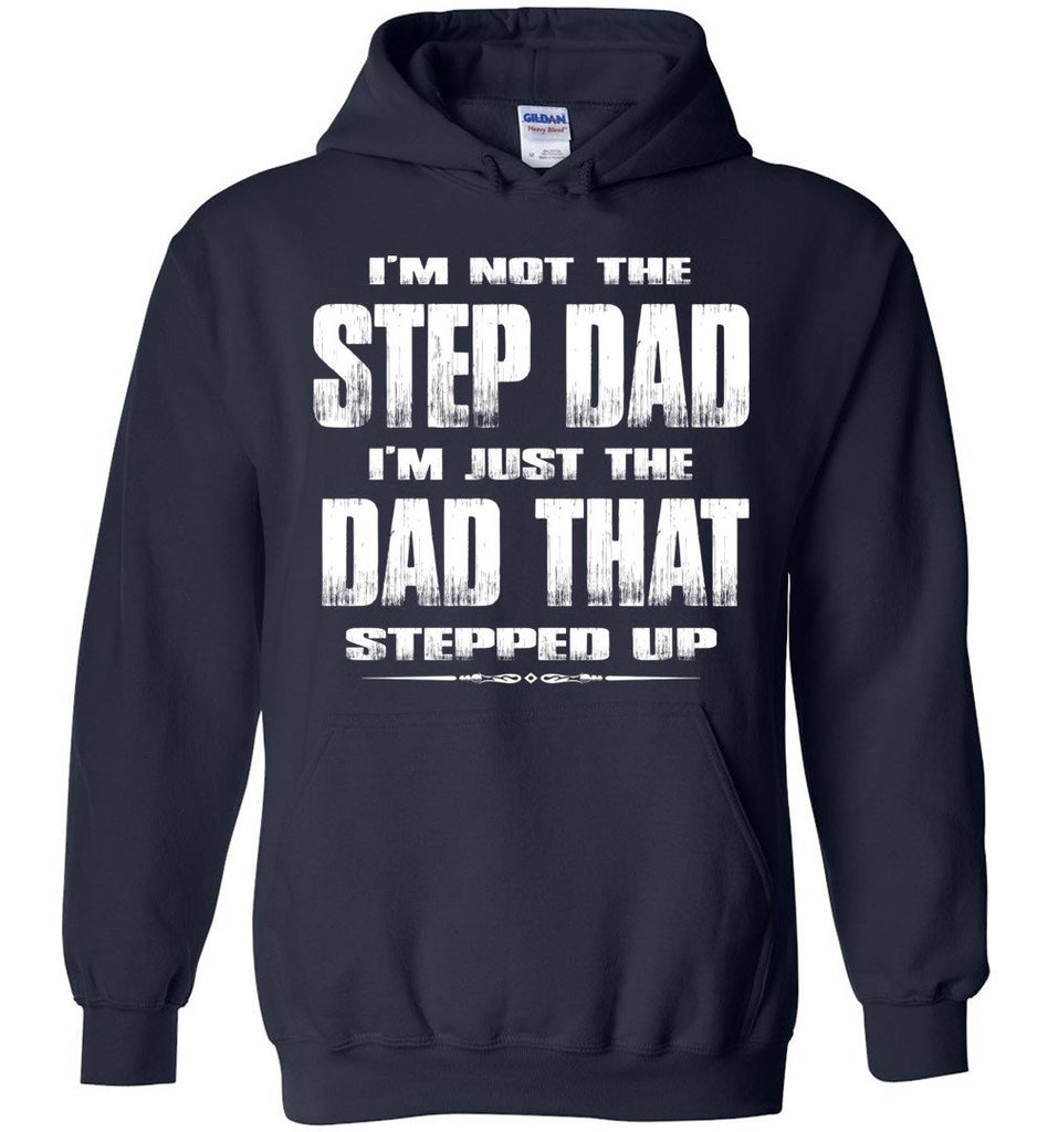 I'm Not The Step Dad I'm Just The Dad That Stepped Up Step Dad Hoodie navy