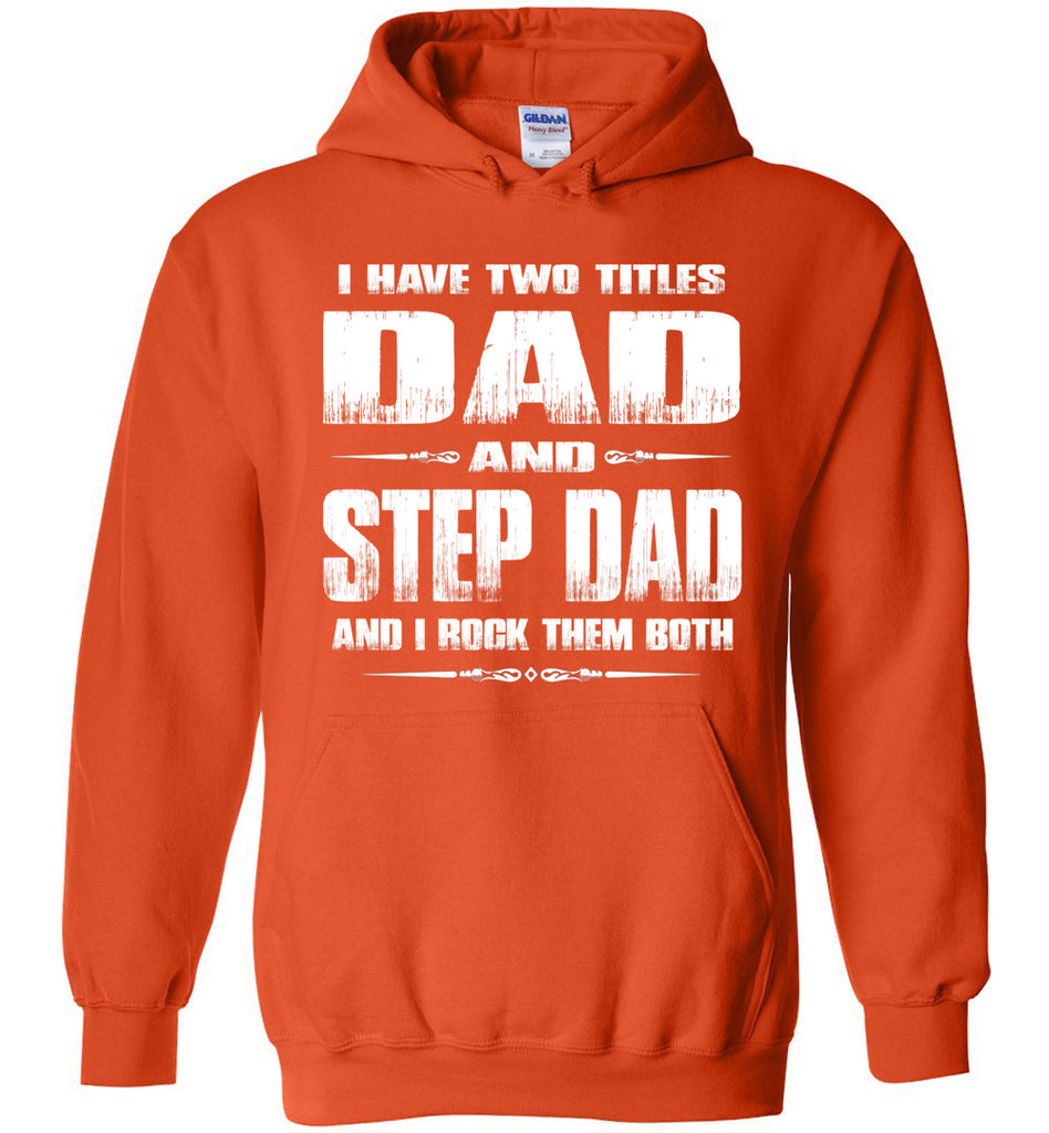 I Have Two Titles Dad And Step Dad And I Rock Them Both Step Dad Hoodies orange