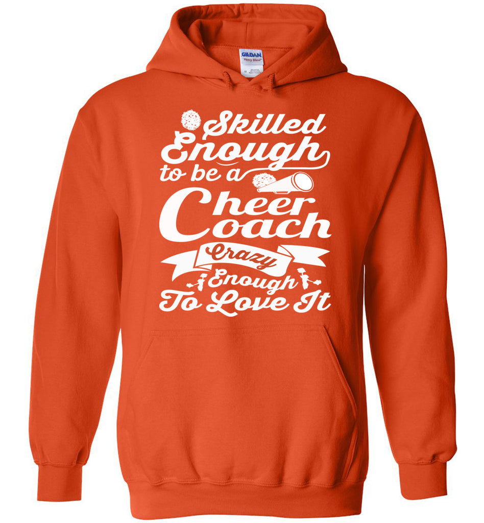 Skilled Enough To Be A Cheer Coach Crazy Enough To Love It Cheer Coach Hoodie orange