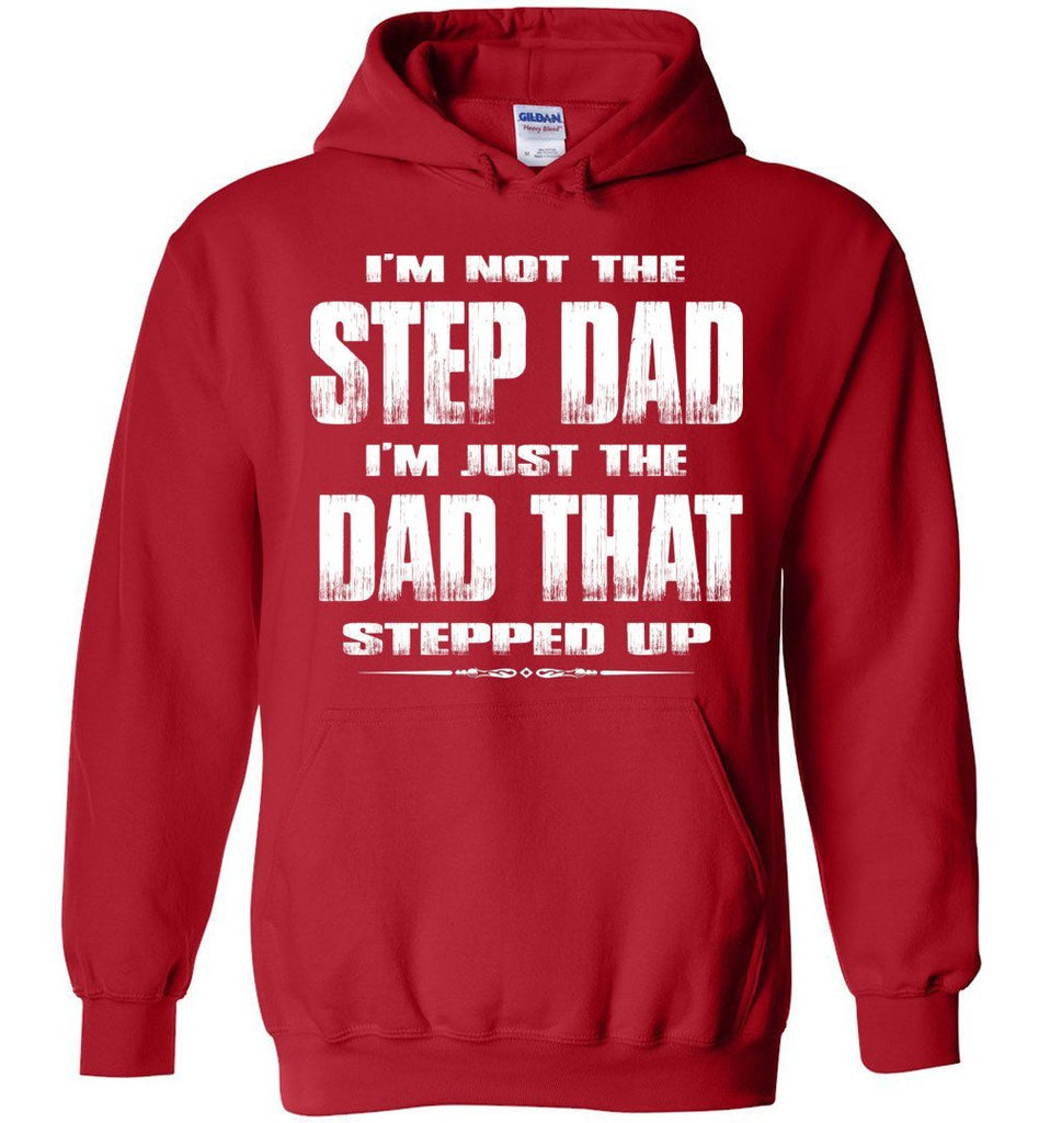 I'm Not The Step Dad I'm Just The Dad That Stepped Up Step Dad Hoodie red