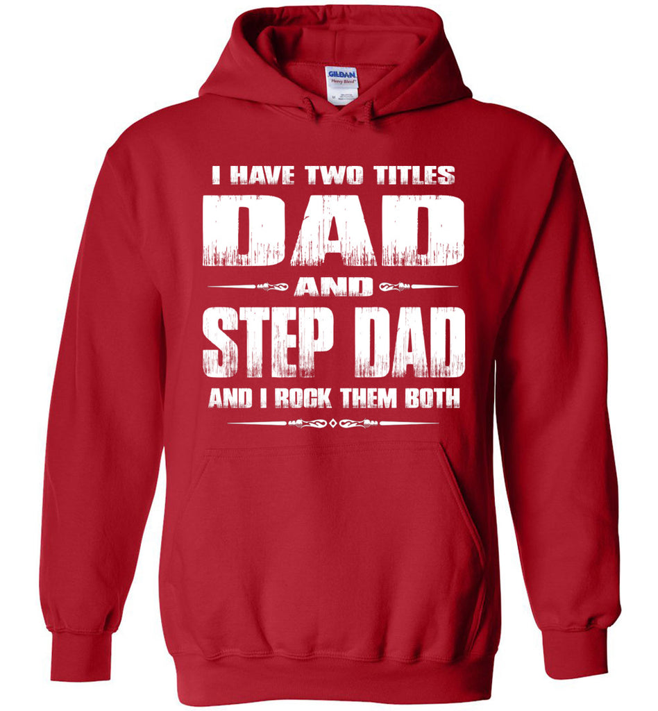 I Have Two Titles Dad And Step Dad And I Rock Them Both Step Dad Hoodies red
