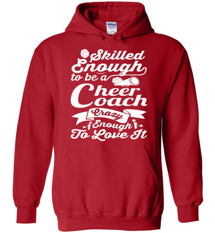 Skilled Enough To Be A Cheer Coach Crazy Enough To Love It Cheer Coach Hoodie red