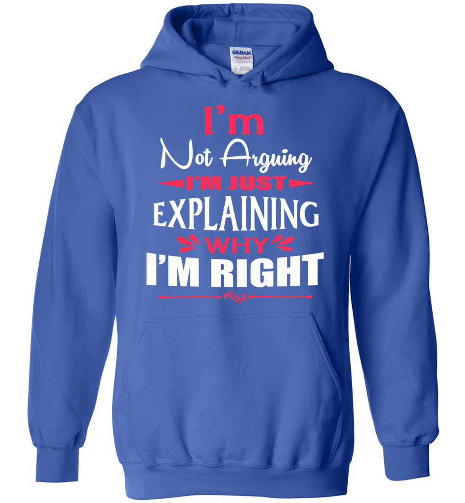 I'm Not Arguing I'm Just Explaining Why I'm Right Sarcastic Hoodies | Funny hoodies royal