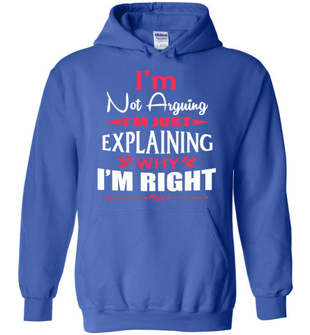 Image of I'm Not Arguing I'm Just Explaining Why I'm Right Sarcastic Hoodies | Funny hoodies royal