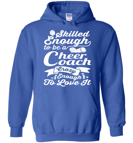 Image of Skilled Enough To Be A Cheer Coach Crazy Enough To Love It Cheer Coach Hoodie royal