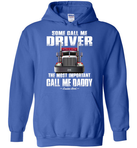 Image of Some Call Me Driver The Most Important Call Me Daddy Truck Driver Hoodies royal