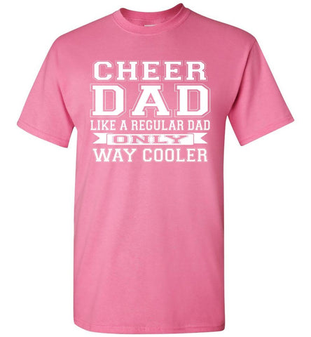Image of Cheer Dad Like A Regular Dad Only Way Cooler Cheer Dad T Shirt pink