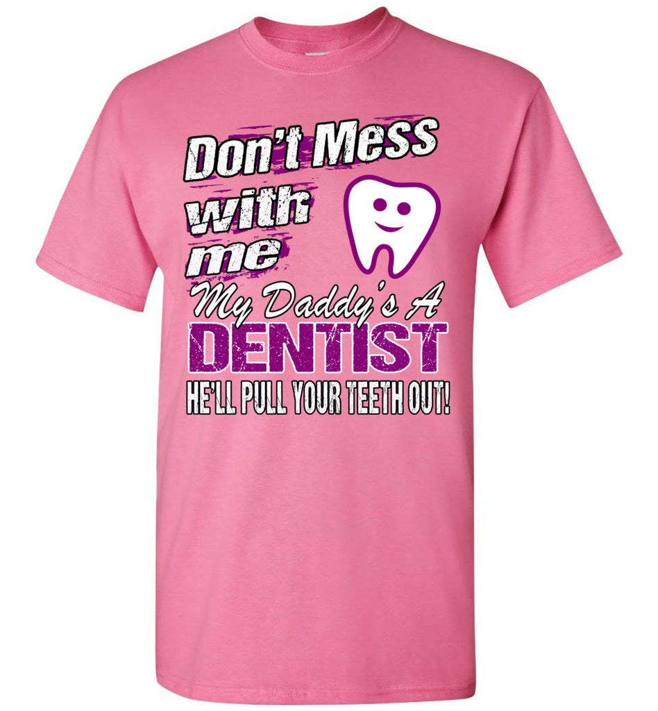 Don't Mess With Me My Daddy's A Dentist Daughter Shirt My Daddy is a Dentist baby gifts youth pink