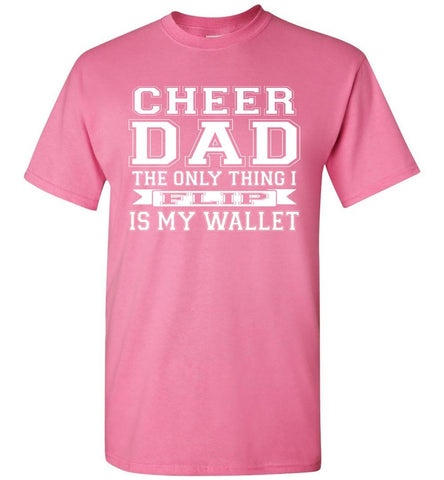 Image of The Only Thing I Flip Is My Wallet Cheer Dad Shirts pink