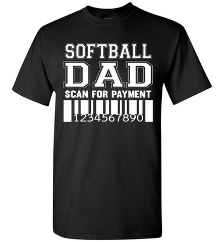 Image of Softball Dad Scan For Payment Funny Softball Dad Shirts black
