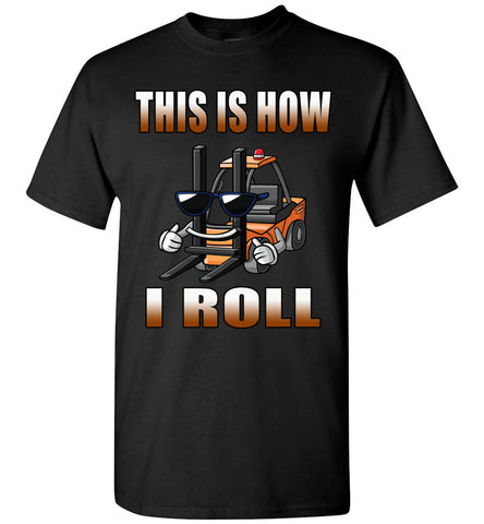 This Is How I Roll Funny Forklift T Shirts black