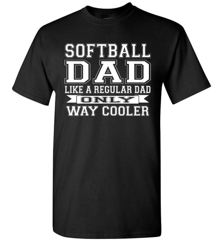 Image of Softball Dad Like A Regular Dad Only Way Cooler Softball Dad Shirts black