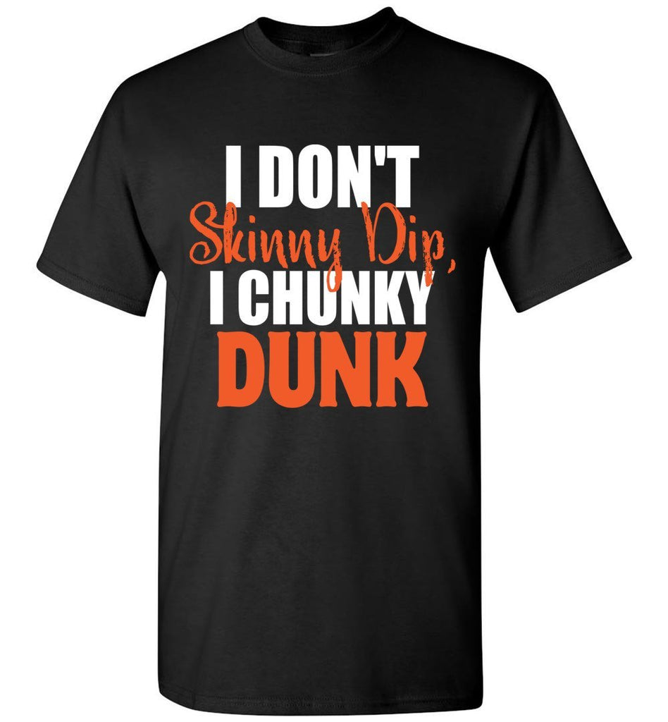 I Don't Skinny Dip I Chunky Dunk Funny Swimming Shirts black