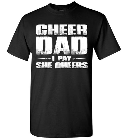 I Pay She Cheers Cheer Dad Shirts black