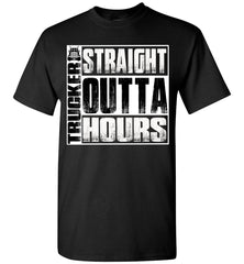 Straight Outta Hours Funny Trucker T Shirt