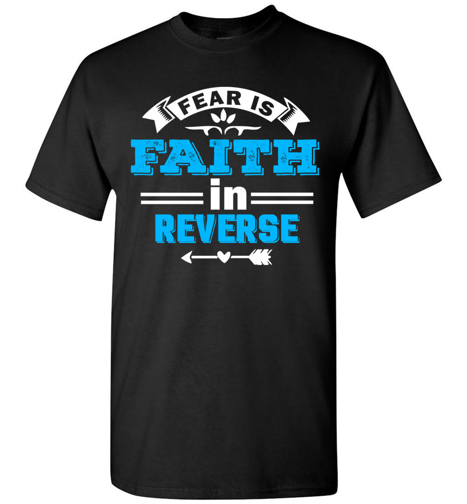 Fear Is Faith In Reverse Faith T Shirts unisex black