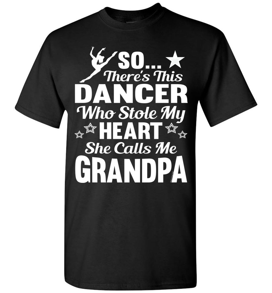 Dance Grandpa T Shirt | So There's This Dancer Who Stole My Heart She Calls Me Grandpa black