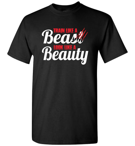 Train Like A Beast Look Like A Beauty T-shirt unisex adult youth black