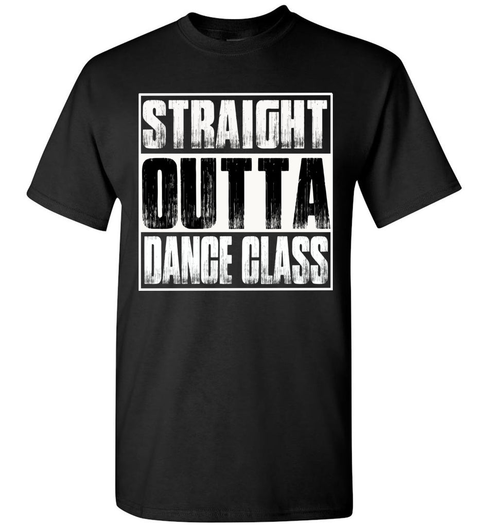 Straight Outta Dance Class T Shirt adult and youth