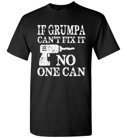 If Grumpa Can't Fix It No One Can Funny Grandpa Shirts black