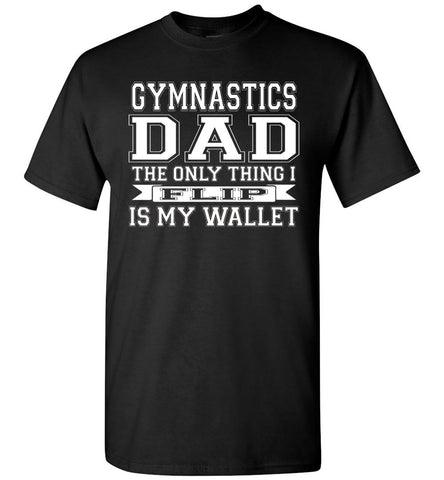 Image of Gymnastics Dad The Only Thing I Flip Is My Wallet Funny Gymnastics Dad Shirts black