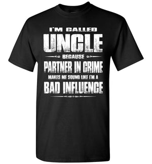 I'm Called Uncle Because Partner In Crime Makes Me Sound Like I'm A Bad Influence Uncle tshirts black