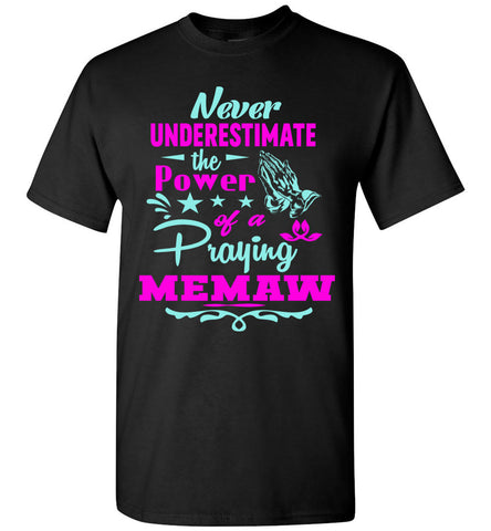 Never Underestimate The Power Of A Praying Memaw T-Shirt unisex black