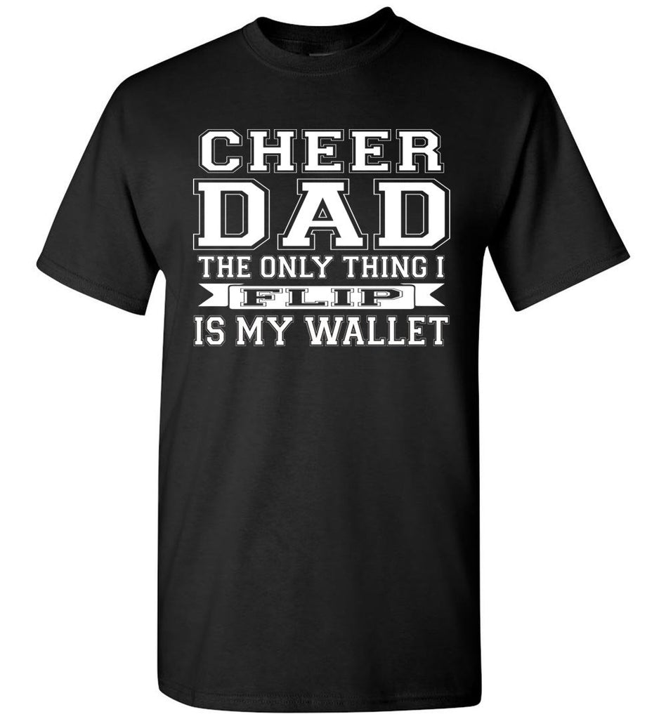 The Only Thing I Flip Is My Wallet Cheer Dad Shirts black