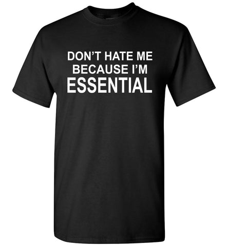 Image of Don't Hate Me Because I'm Essential Worker Tshirt black