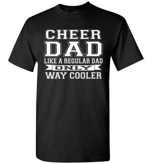 Cheer Dad Like A Regular Dad Only Way Cooler Cheer Dad T Shirt black